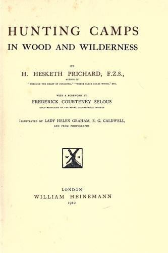 Hunting camps in wood and wilderness by Hesketh Vernon Hesketh-Prichard