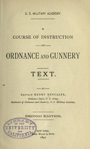 A course of instruction in ordnance and gunnery by Metcalfe, Henry