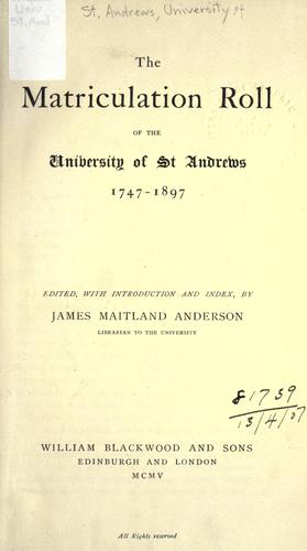 The matriculation roll of the University of St. Andrews, 1747-1897 by University of St. Andrews.