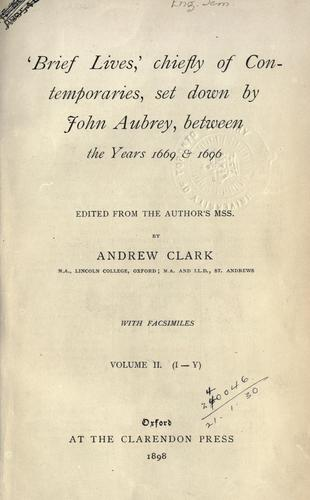 'Brief lives,' chiefly of contemporaries by John Aubrey