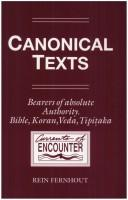 Canonical Texts. Bearers of Absolute Authority. Bible, Koran, Veda, Tipitaka by Rein Fernhout
