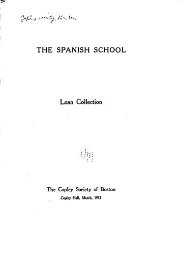 The Spanish School: Loan Collection : the Copley Society of Boston, Copley Hall, March, 1912 by